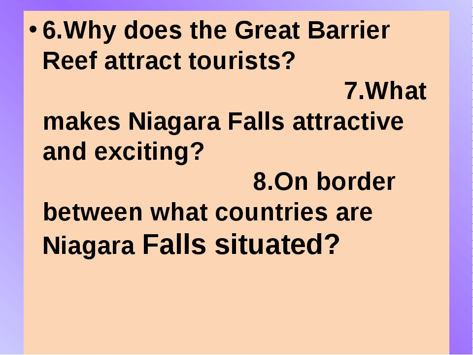 6.Why does the Great Barrier Reef attract tourists? 7.What makes Niagara Fal...
