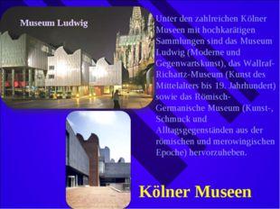 Museum Ludwig Unter den zahlreichen Kölner Museen mit hochkarätigen Sammlunge
