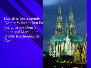 Das alles überragende Kölner Wahrzeichen ist der gotische Dom St. Peter und