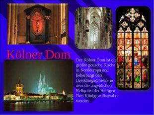 Kölner Dom Der Kölner Dom ist die größte gotische Kirche in Nordeuropa und be