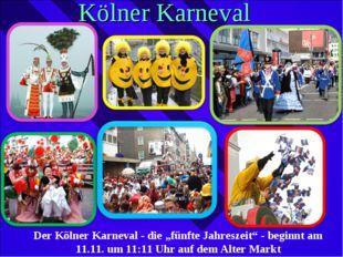 """Kölner Karneval Der Kölner Karneval - die """"fünfte Jahreszeit"""" - beginnt am 11"""