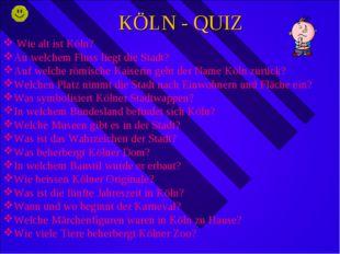 KÖLN - QUIZ Wie alt ist Köln? An welchem Fluss liegt die Stadt? Auf welche rö