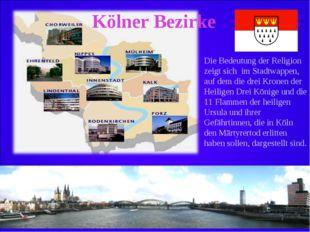 Kölner Bezirke Die Bedeutung der Religion zeigt sich im Stadtwappen, auf dem