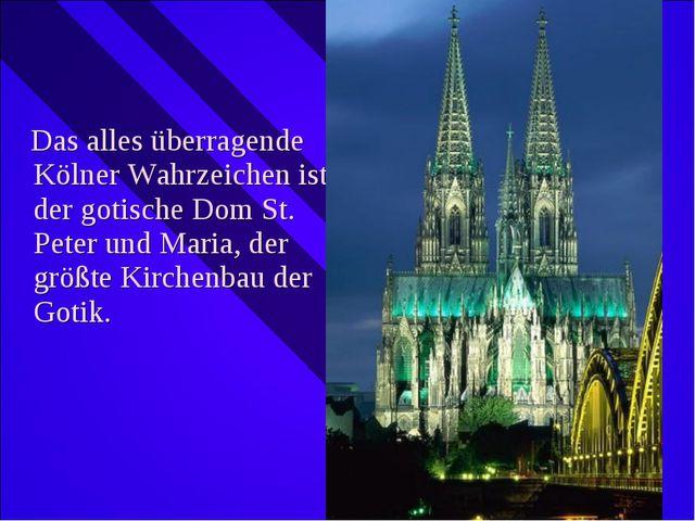 Das alles überragende Kölner Wahrzeichen ist der gotische Dom St. Peter und...
