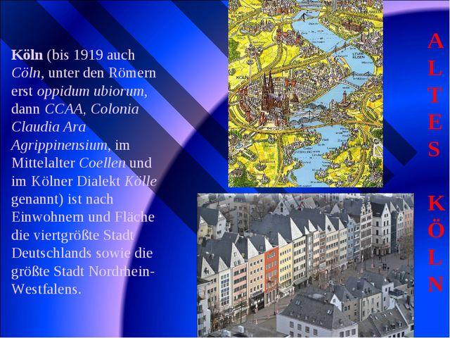 ALTES KÖLN Köln (bis 1919 auch Cöln, unter den Römern erst oppidum ubiorum, d...