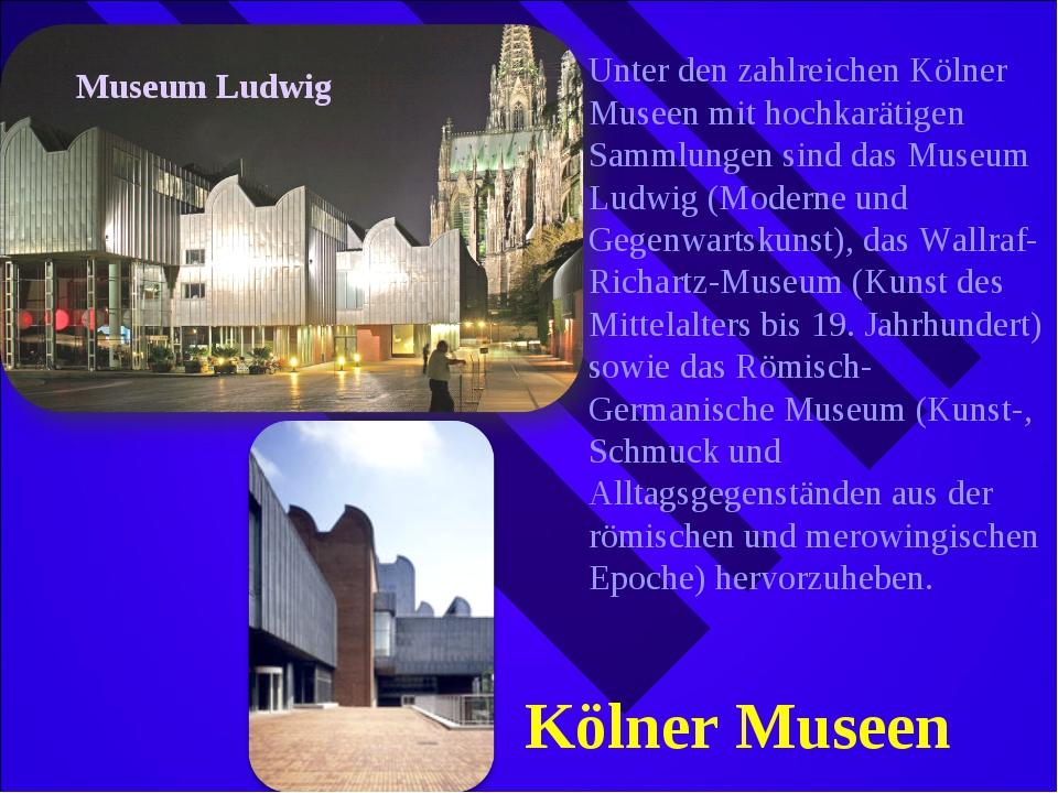 Museum Ludwig Unter den zahlreichen Kölner Museen mit hochkarätigen Sammlunge...