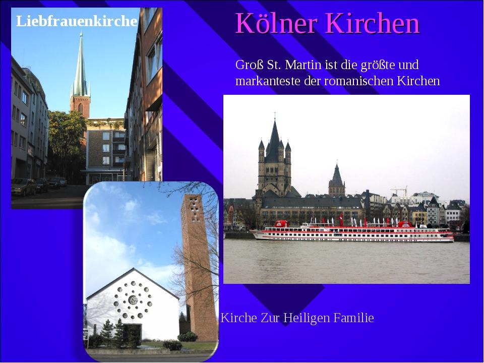 Kölner Kirchen Liebfrauenkirche Groß St. Martin ist die größte und markantest...