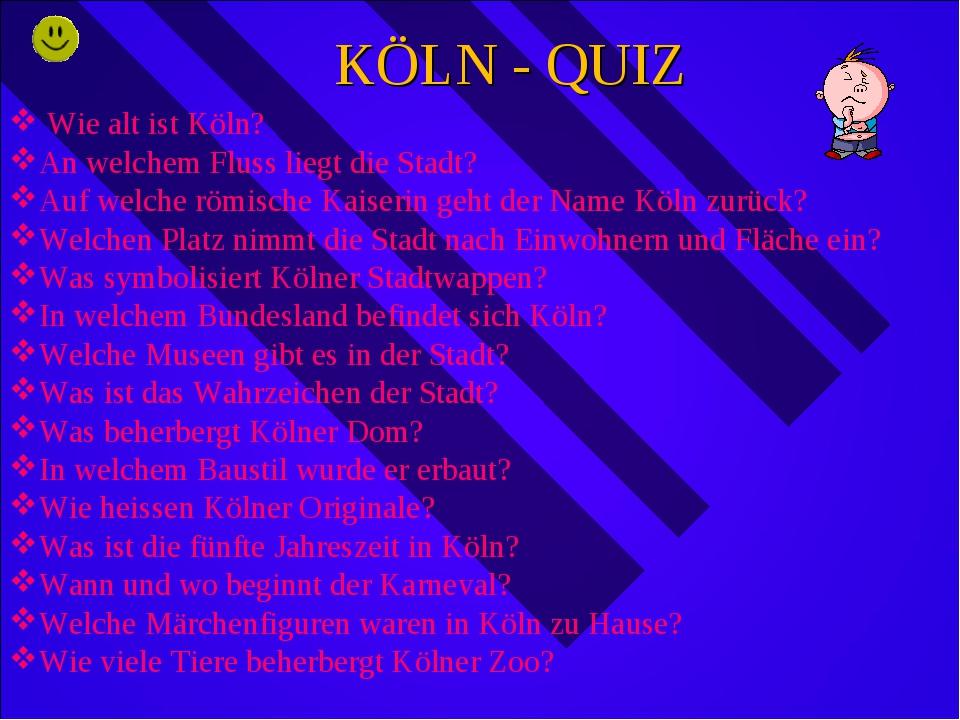 KÖLN - QUIZ Wie alt ist Köln? An welchem Fluss liegt die Stadt? Auf welche rö...