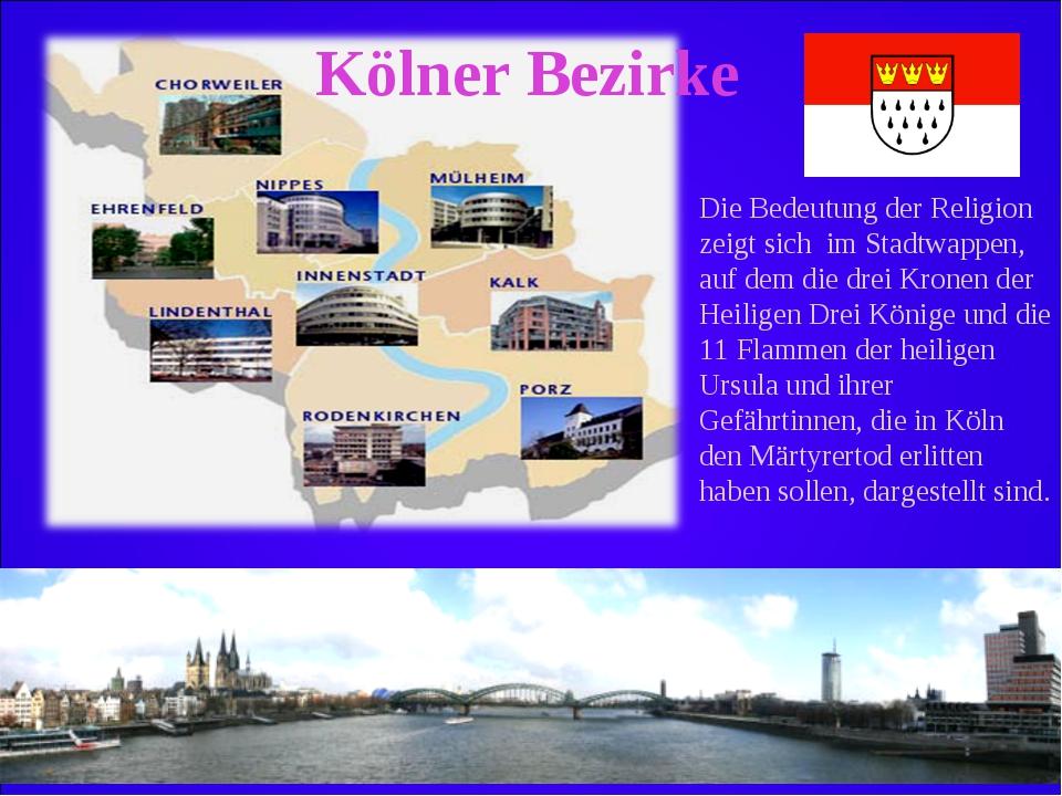 Kölner Bezirke Die Bedeutung der Religion zeigt sich im Stadtwappen, auf dem...