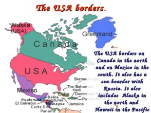 The USA borders. The USA borders on Canada in the north and on Mexico in the