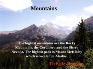 Mountains The highest mountains are the Rocky Mountains, the Cordillera and t