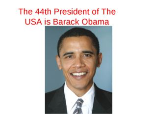The 44th President of The USA is Barack Obama