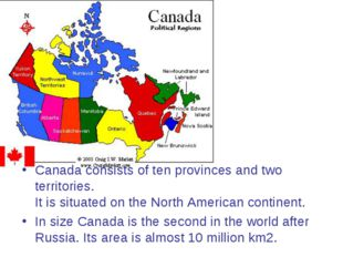 Canada consists of ten provinces and two territories. It is situated on the N