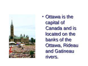 Ottawa is the capital of Canada and is located on the banks of the Ottawa, Ri