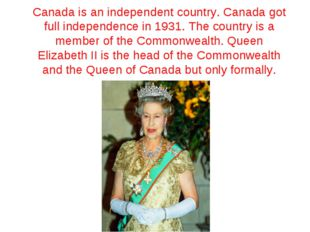 Canada is an independent country. Canada got full independence in 1931. The c
