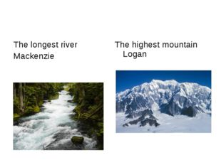 The longest river Mackenzie The highest mountain Logan