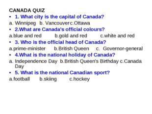 CANADA QUIZ 1. What city is the capital of Canada? Winnipeg	b. Vancouver	c.Ot
