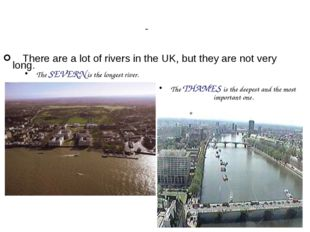 There are a lot of rivers in the UK, but they are not very long. The SEVERN