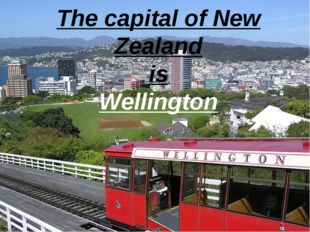 The capital of New Zealand is Wellington