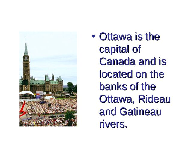 Ottawa is the capital of Canada and is located on the banks of the Ottawa, Ri...