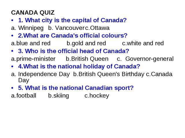 CANADA QUIZ 1. What city is the capital of Canada? Winnipegb. Vancouverc.Ot...