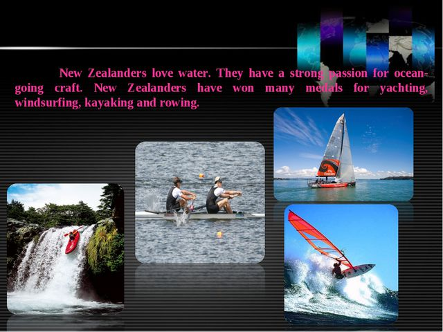 New Zealanders love water. They have a strong passion for ocean- going craft...