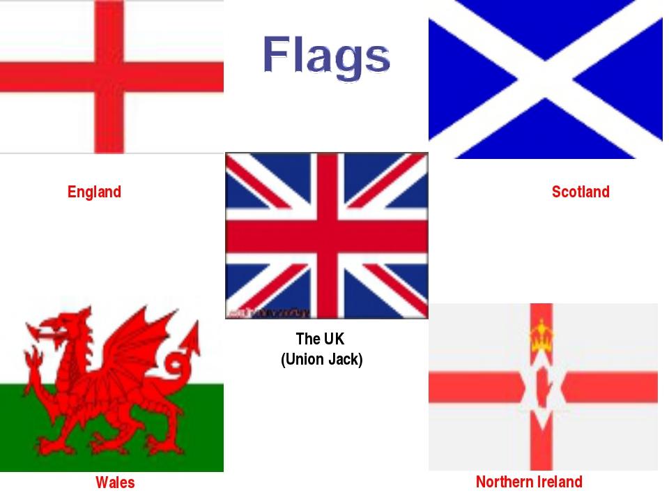 The UK (Union Jack) Scotland Wales Northern Ireland England