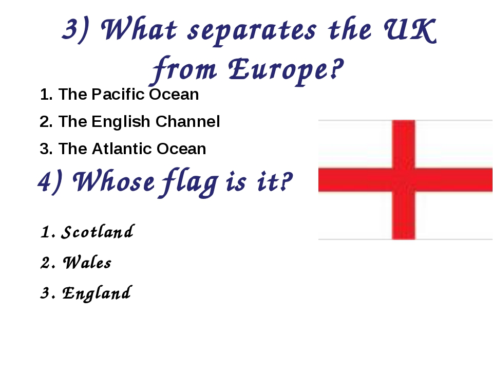 3) What separates the UK from Europe? 1. The Pacific Ocean 2. The English Cha...