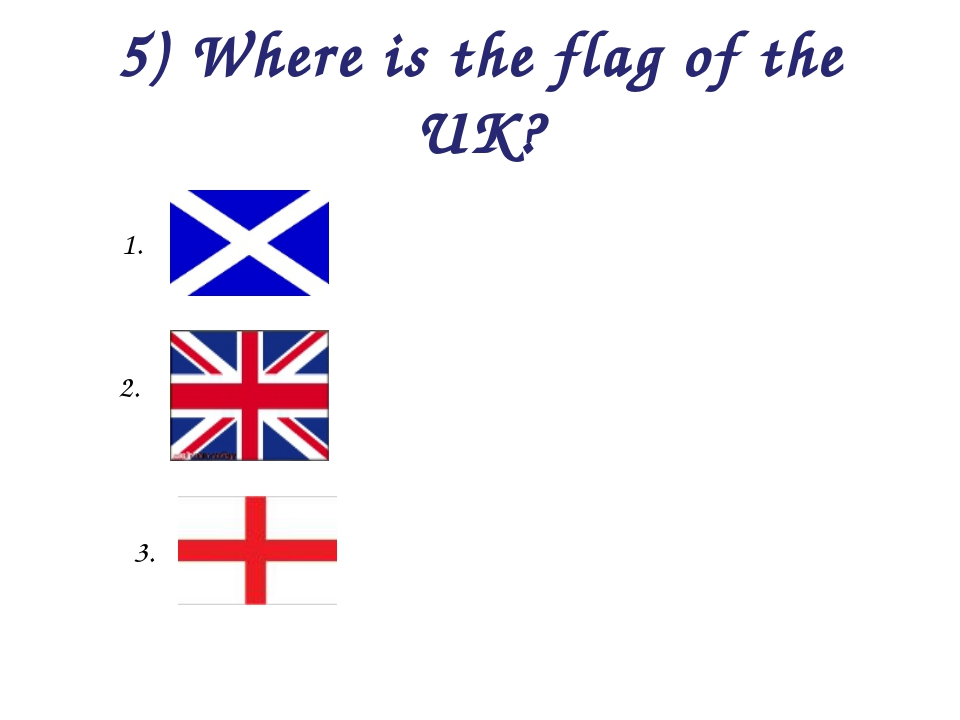 5) Where is the flag of the UK? 1. 2. 3.