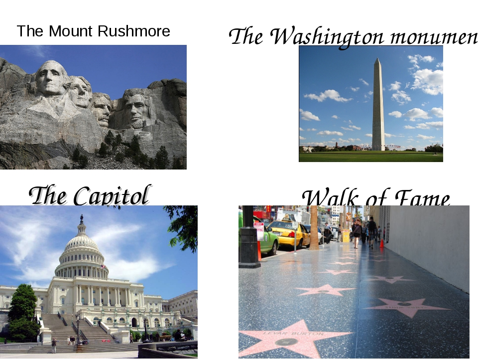 The Mount Rushmore The Washington monument The Capitol Walk of Fame
