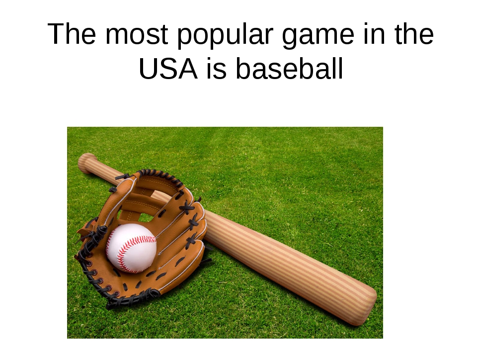 The most popular game in the USA is baseball