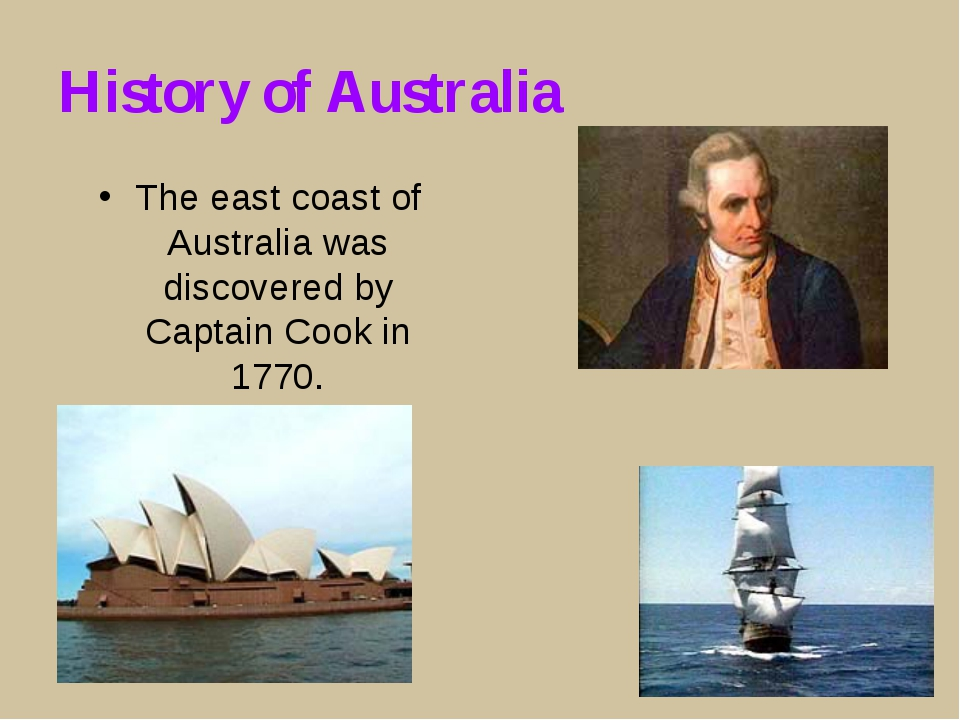 History of Australia The east coast of Australia was discovered by Captain Co...