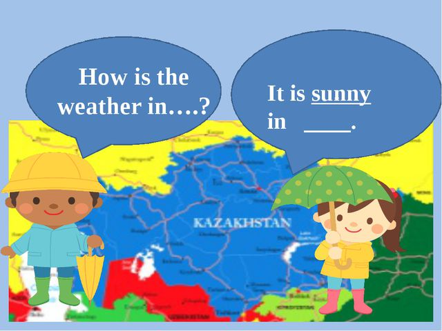 How is the weather in….? .. It is sunny in ____.