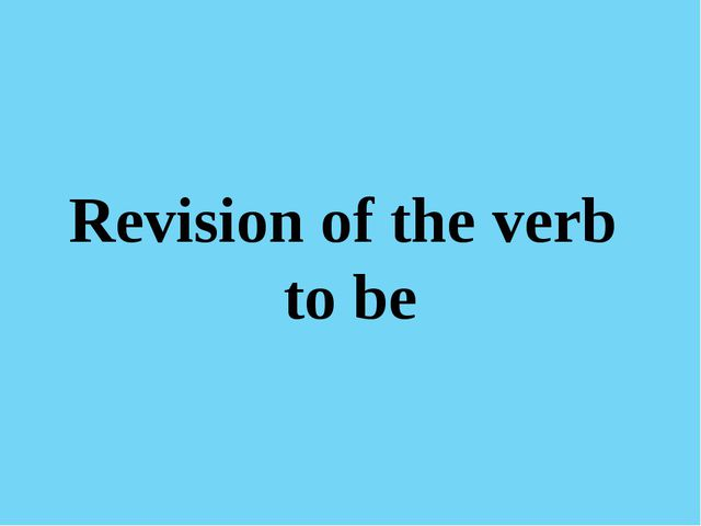 Revision of the verb to be