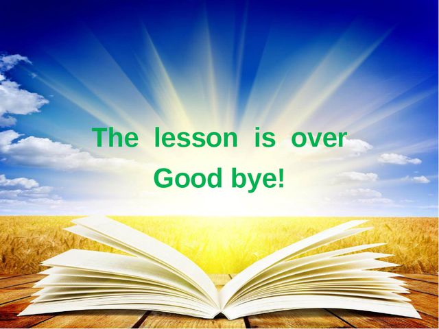 The lesson is over Good bye!