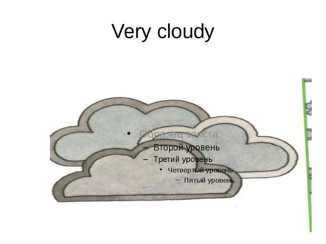 Very cloudy