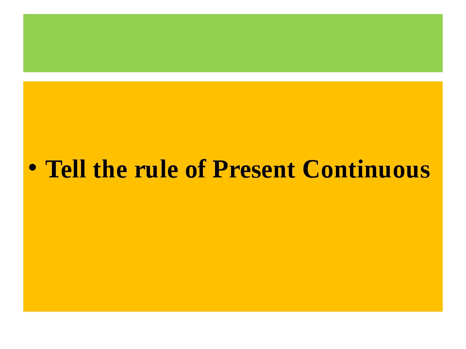 Tell the rule of Present Continuous