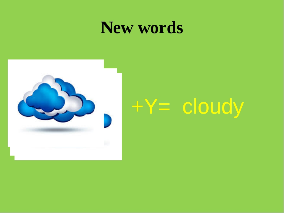 New words +Y= cloudy