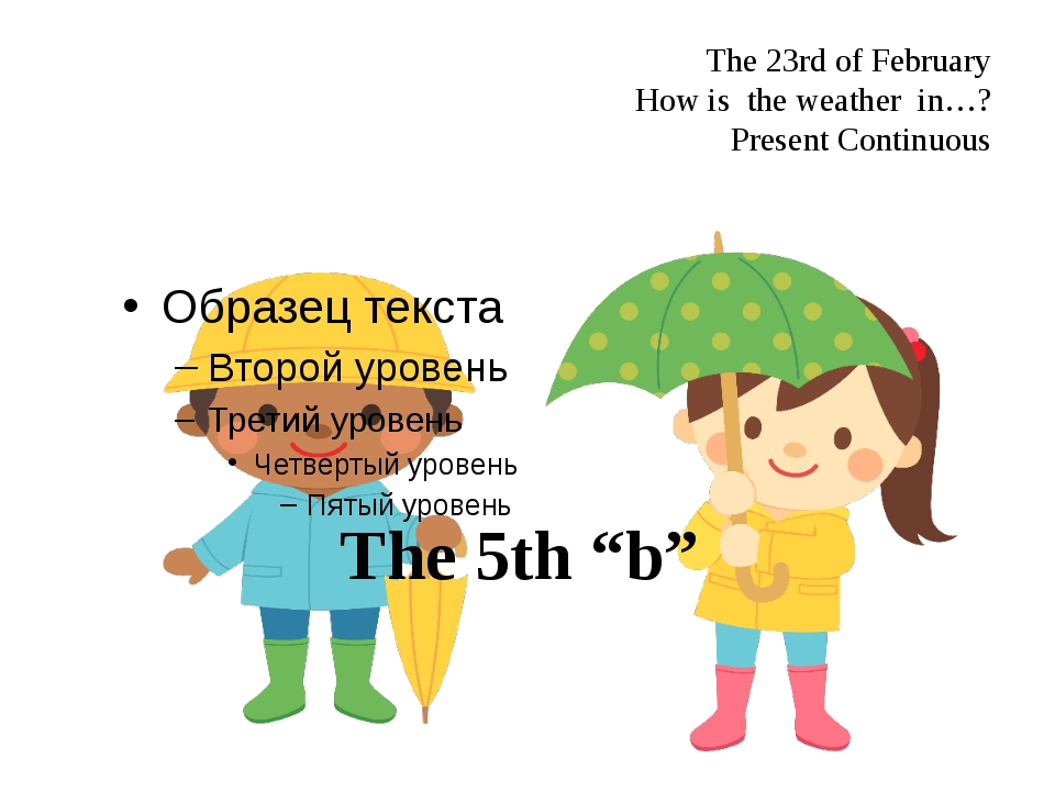 "The 23rd of February How is the weather in…? Present Continuous The 5th ""b"""
