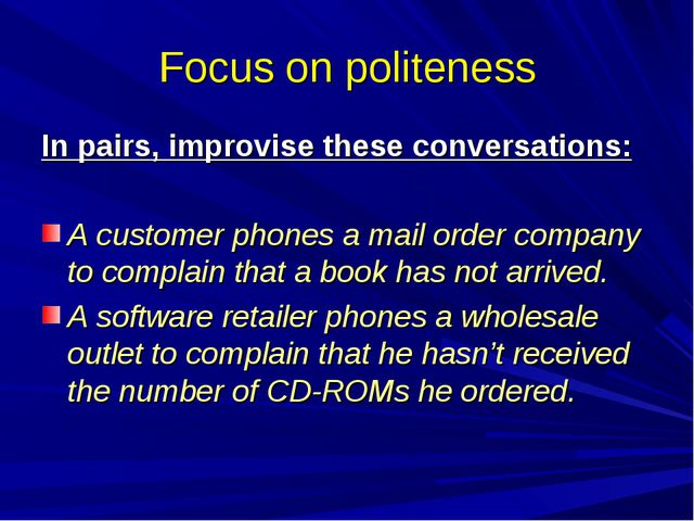 Focus on politeness In pairs, improvise these conversations: A customer phone...