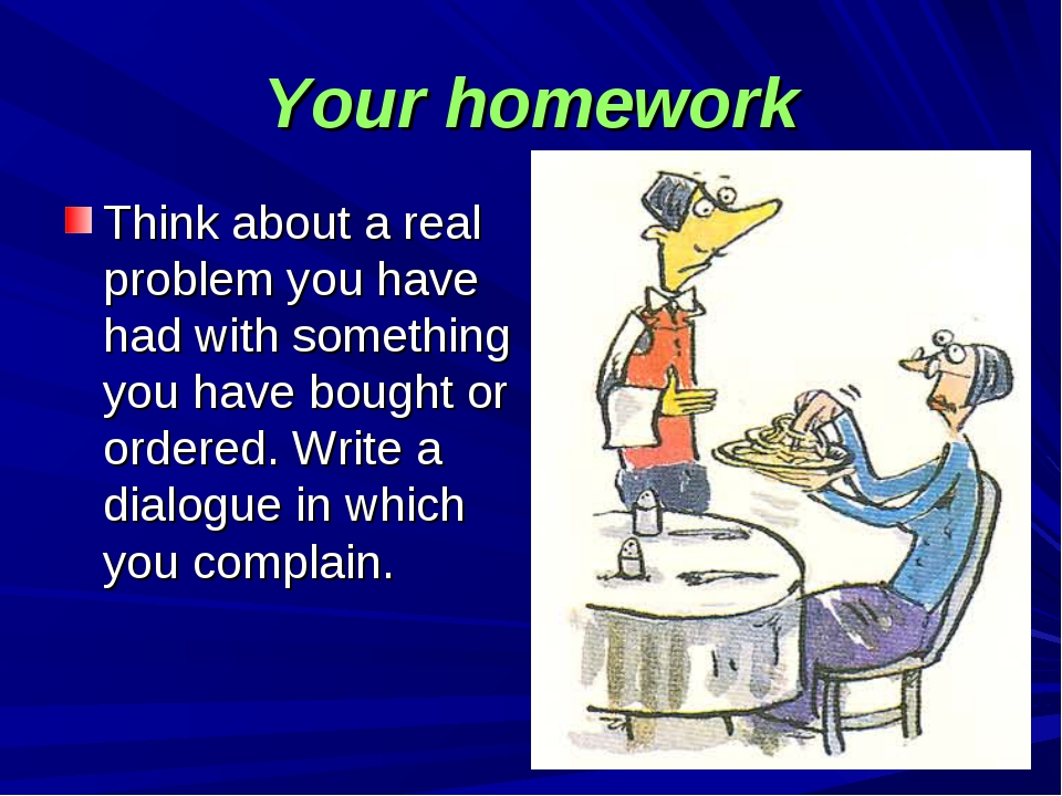 Your homework Think about a real problem you have had with something you have...