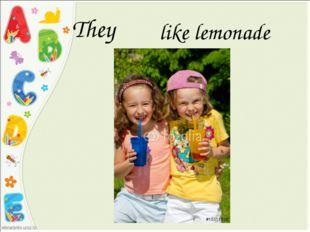 They like lemonade