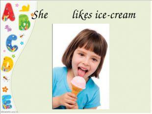 She likes ice-cream