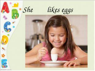 She likes eggs