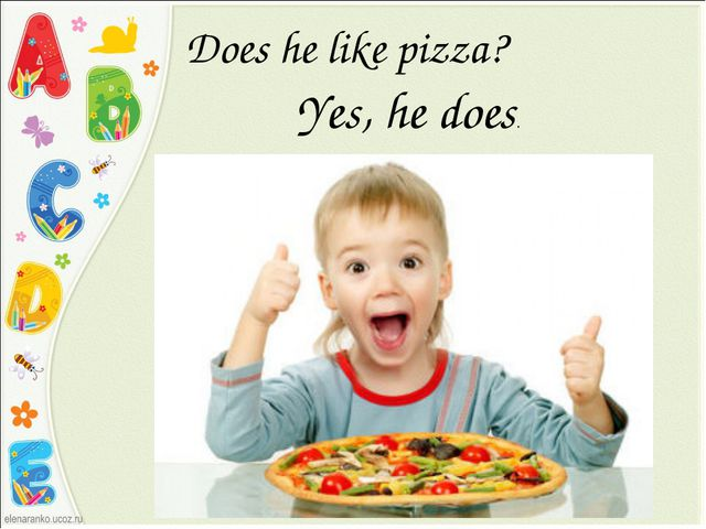 Does he like pizza? Yes, he does.