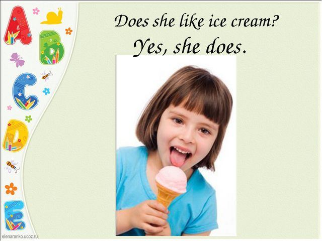Does she like ice cream? Yes, she does.