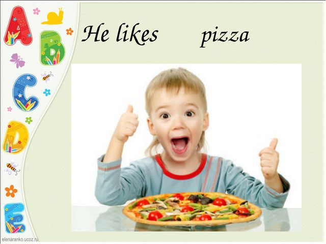 He likes pizza
