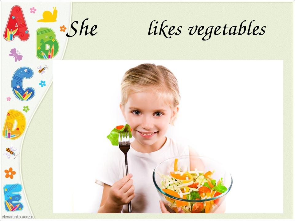 She likes vegetables