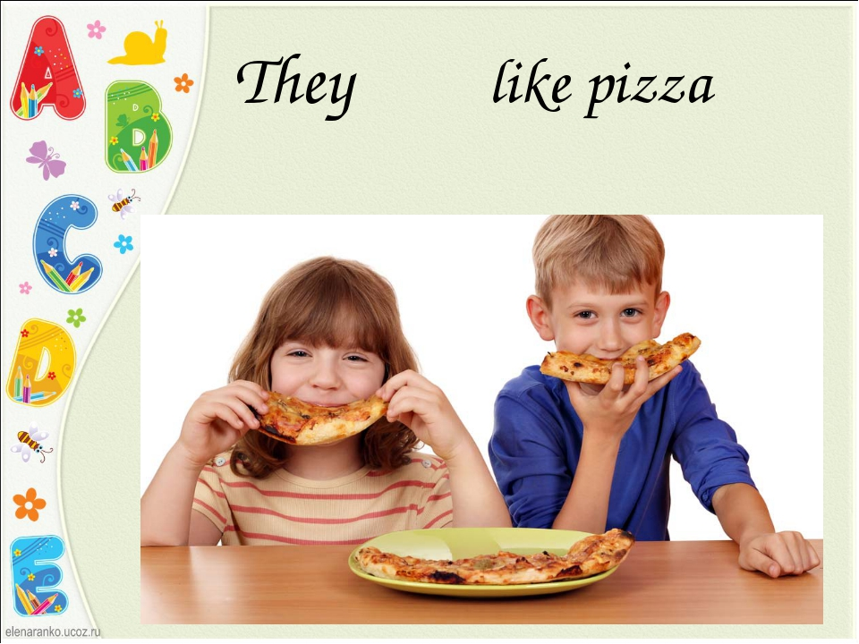 They like pizza