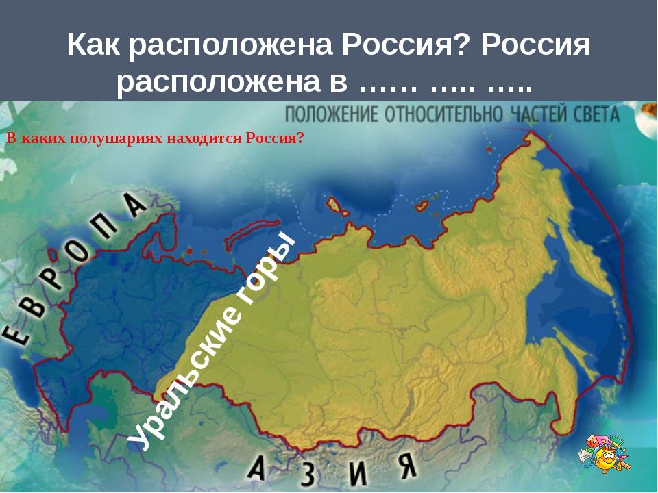 Как расположена Россия? Россия расположена в …… ….. …..